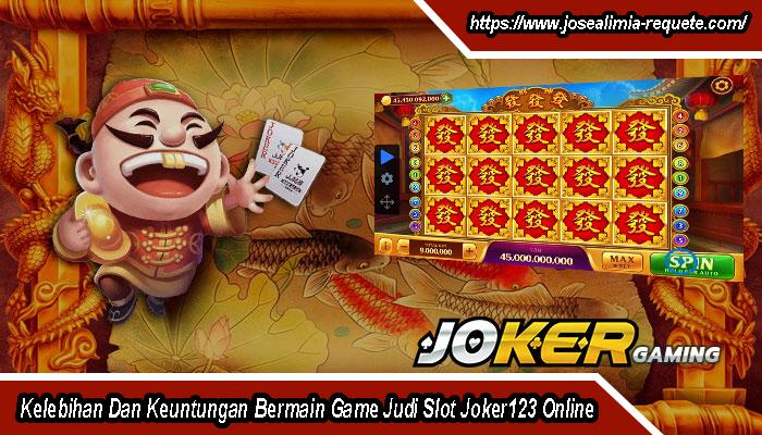 Kelebihan Dan Keuntungan Bermain Game Judi Slot Joker123 Online