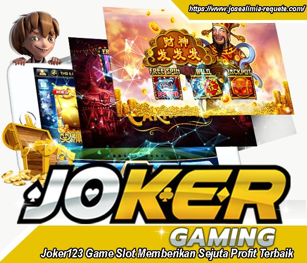 Joker123 Game Slot Memberikan Sejuta Profit Terbaik