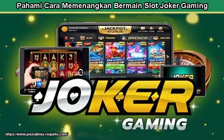 Pahami Cara Memenangkan Bermain Slot Joker Gaming